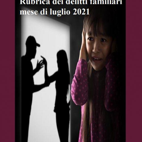 Rubrica Delitti Familiari – Luglio 2021
